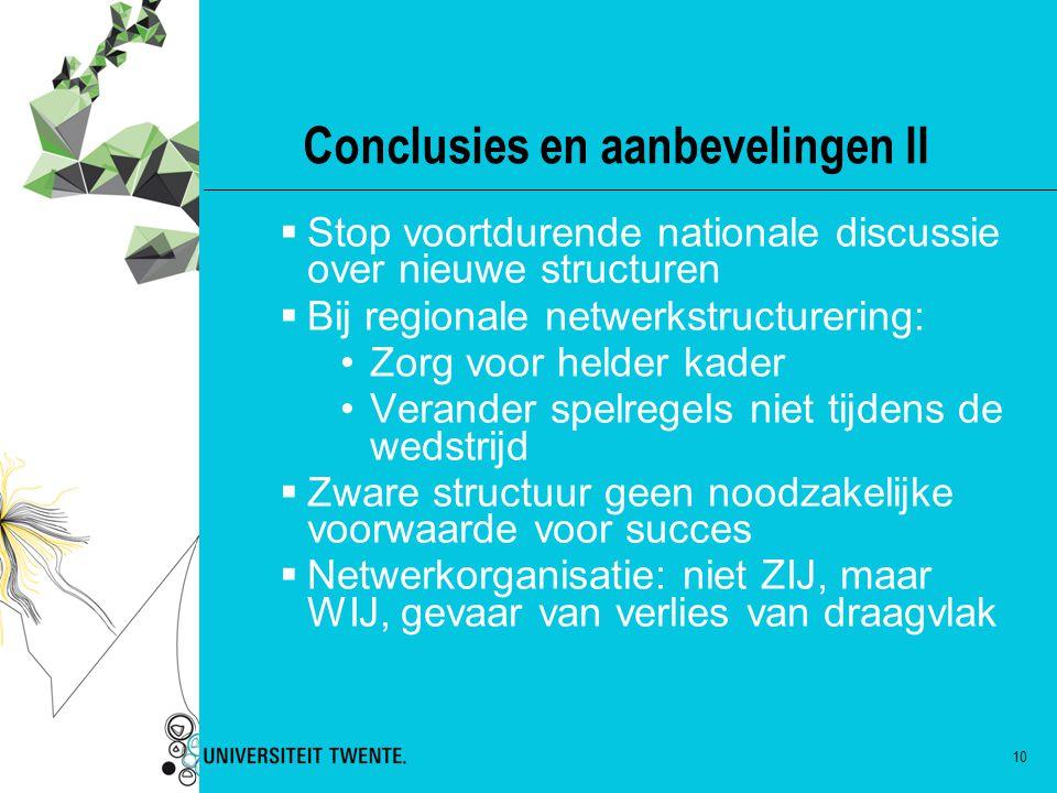 10 Conclusies en aanbevelingen II  Stop voortdurende nationale discussie over nieuwe structuren  Bij regionale netwerkstructurering: Zorg voor helde