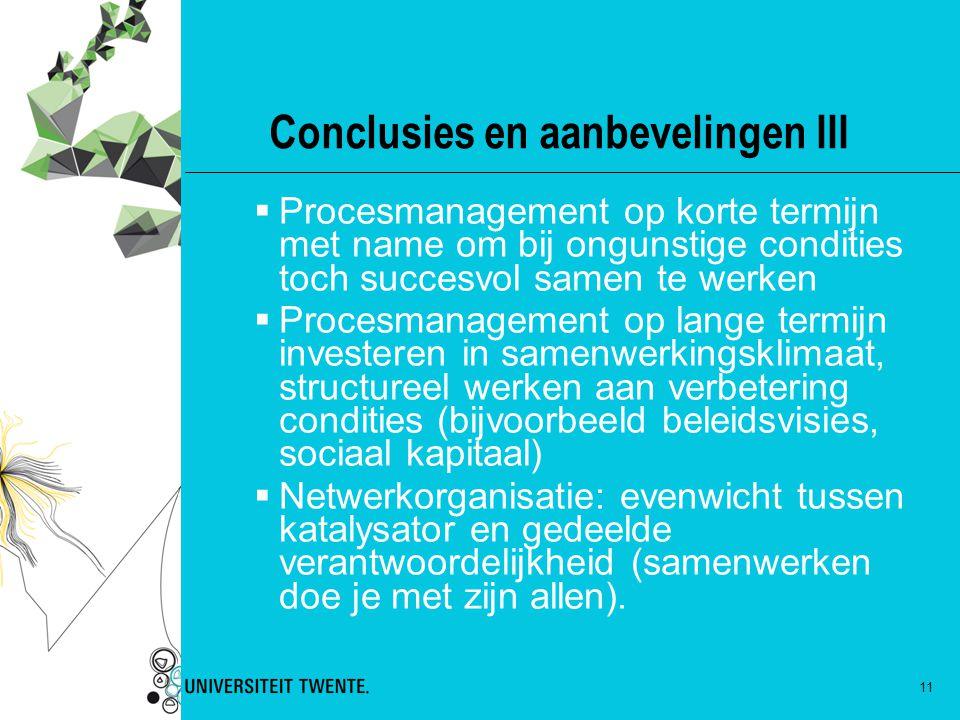 11 Conclusies en aanbevelingen III  Procesmanagement op korte termijn met name om bij ongunstige condities toch succesvol samen te werken  Procesman