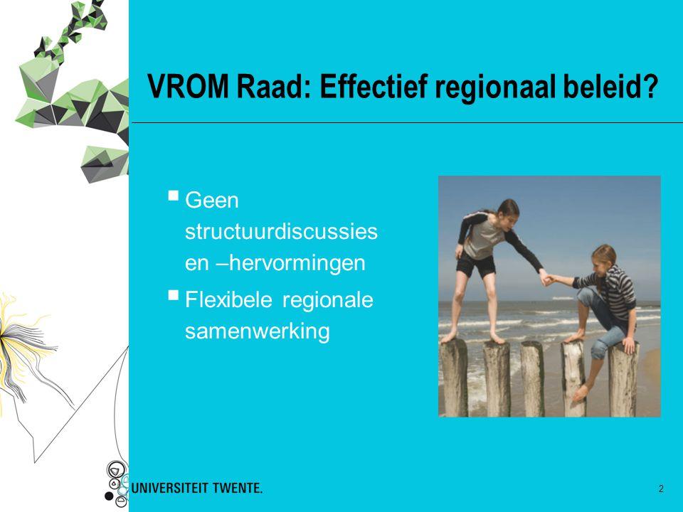 2 VROM Raad: Effectief regionaal beleid?  Geen structuurdiscussies en –hervormingen  Flexibele regionale samenwerking