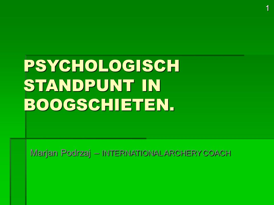 1 PSYCHOLOGISCH STANDPUNT IN BOOGSCHIETEN. Marjan Podrzaj – INTERNATIONAL ARCHERY COACH