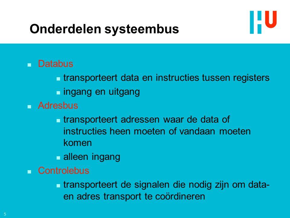 5 Onderdelen systeembus n Databus n transporteert data en instructies tussen registers n ingang en uitgang n Adresbus n transporteert adressen waar de