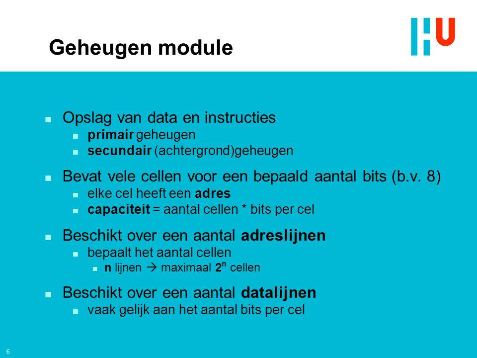 6 Geheugen module n Opslag van data en instructies n primair geheugen n secundair (achtergrond)geheugen n Bevat vele cellen voor een bepaald aantal bi