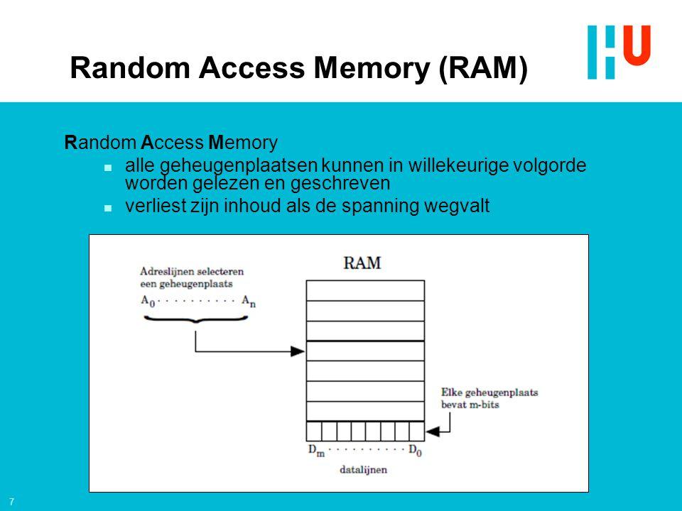 7 Random Access Memory (RAM) Random Access Memory n alle geheugenplaatsen kunnen in willekeurige volgorde worden gelezen en geschreven n verliest zijn