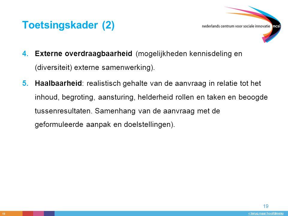 19 < terug naar hoofdmenu 19 Toetsingskader (2) 4.Externe overdraagbaarheid (mogelijkheden kennisdeling en (diversiteit) externe samenwerking).