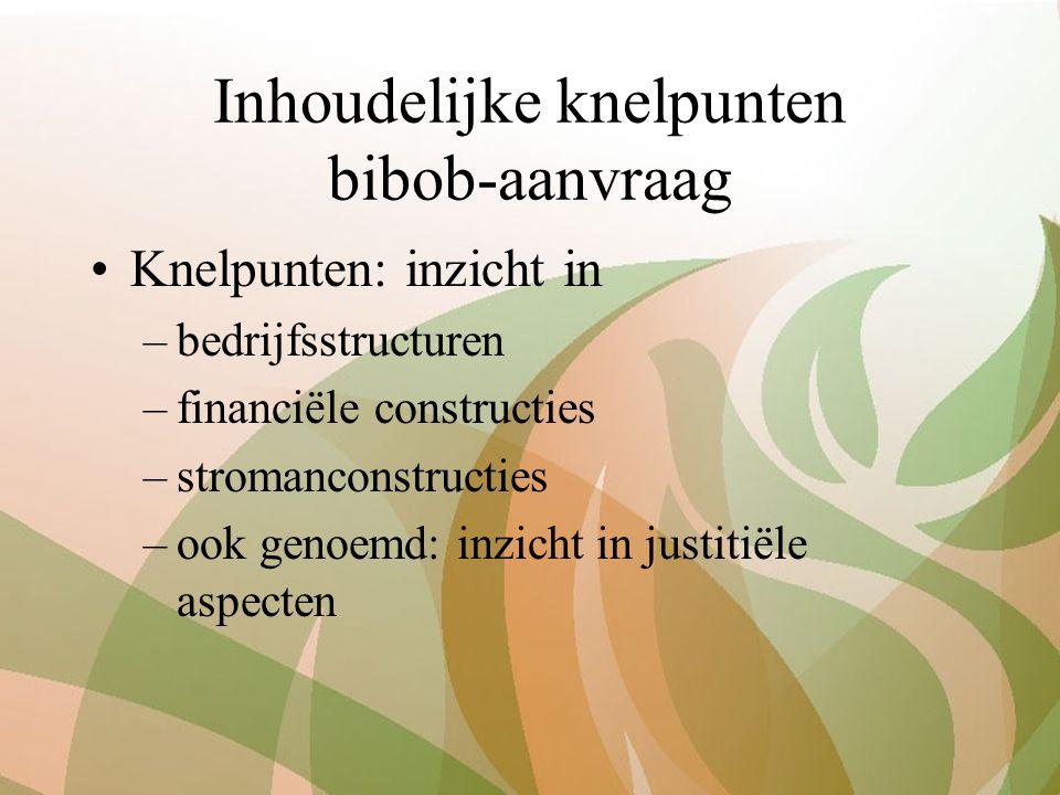 Inhoudelijke knelpunten bibob-aanvraag Knelpunten: inzicht in –bedrijfsstructuren –financiële constructies –stromanconstructies –ook genoemd: inzicht in justitiële aspecten