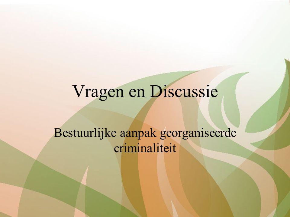 Vragen en Discussie Bestuurlijke aanpak georganiseerde criminaliteit