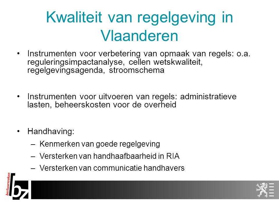 Kwaliteit van regelgeving in Vlaanderen Instrumenten voor verbetering van opmaak van regels: o.a. reguleringsimpactanalyse, cellen wetskwaliteit, rege