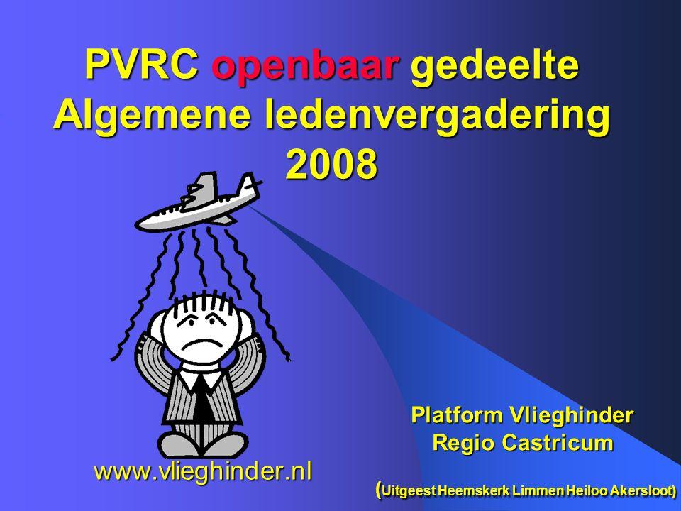 PVRC openbaar gedeelte Algemene ledenvergadering 2008 www.vlieghinder.nl Platform Vlieghinder Regio Castricum ( Uitgeest Heemskerk Limmen Heiloo Akersloot)