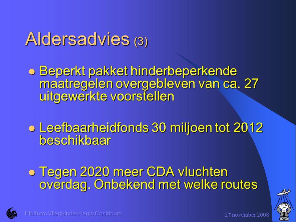 27 november 2008 Platform Vlieghinder Regio Castricum Aldersadvies (3) Beperkt pakket hinderbeperkende maatregelen overgebleven van ca.