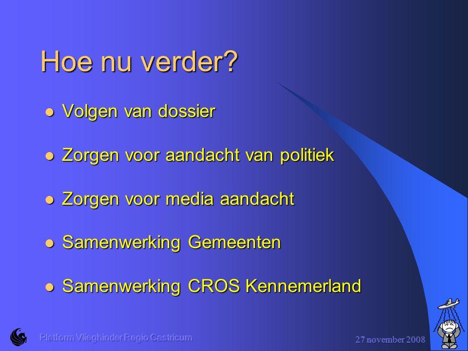 27 november 2008 Platform Vlieghinder Regio Castricum Hoe nu verder.