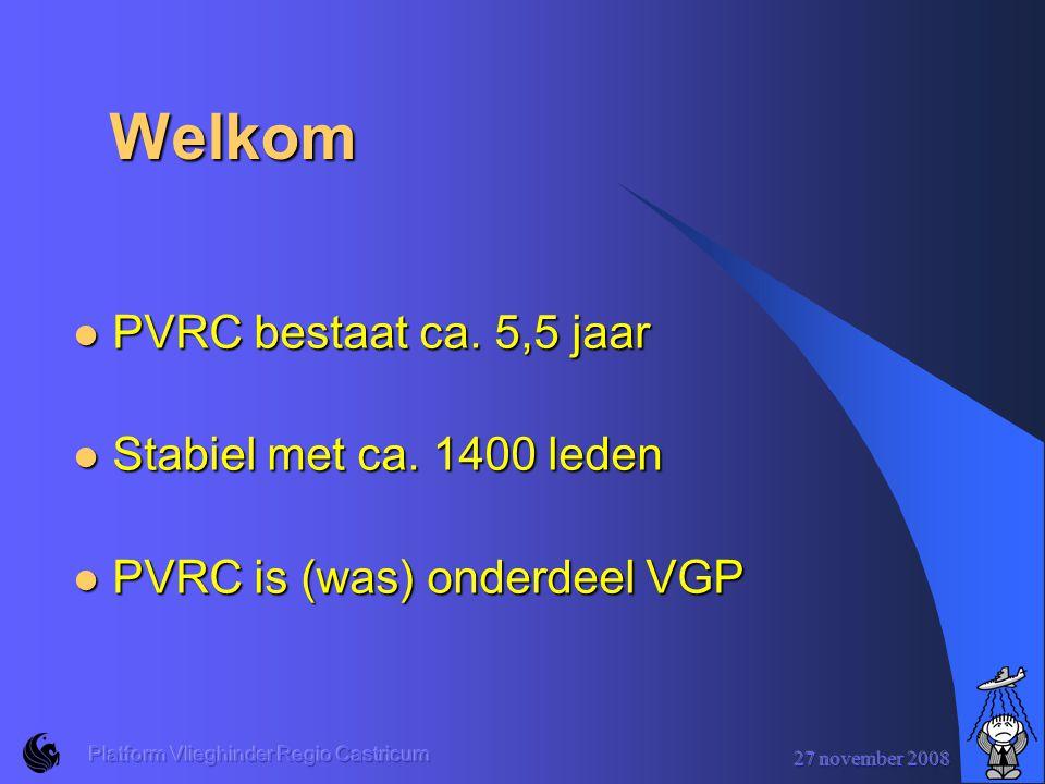 27 november 2008 Platform Vlieghinder Regio Castricum Welkom PVRC bestaat ca.