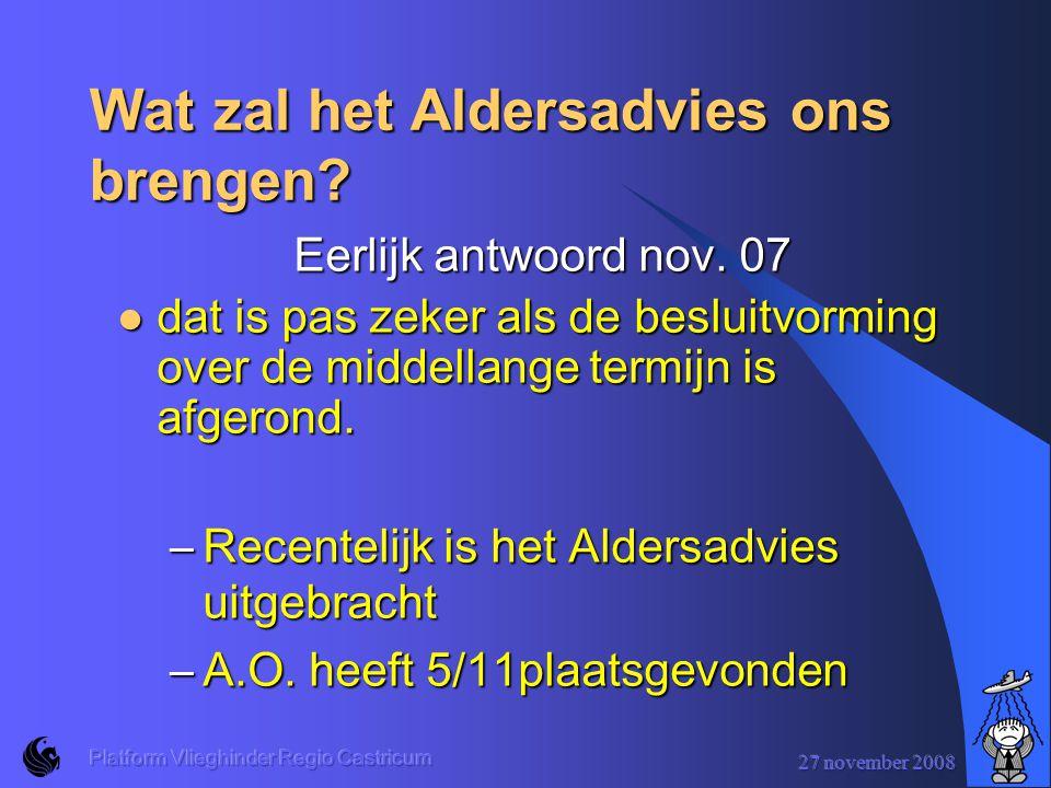 27 november 2008 Platform Vlieghinder Regio Castricum Wat zal het Aldersadvies ons brengen.