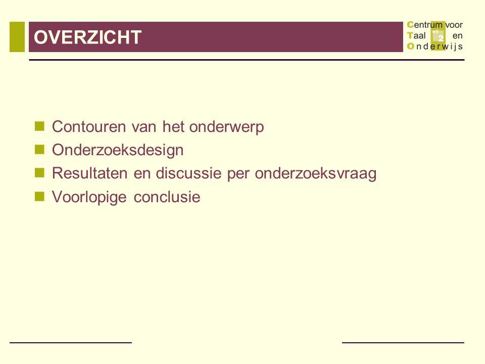 OVERZICHT Contouren van het onderwerp Onderzoeksdesign Resultaten en discussie per onderzoeksvraag Voorlopige conclusie