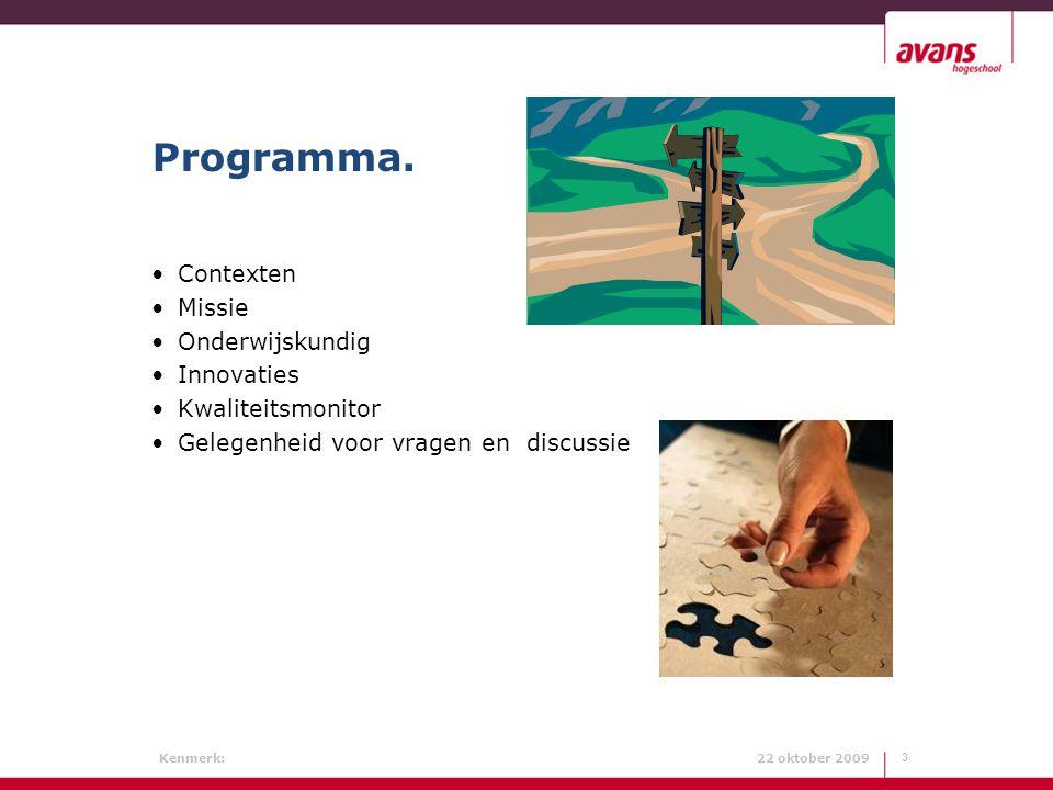 Kenmerk: 22 oktober 2009 Programma. Contexten Missie Onderwijskundig Innovaties Kwaliteitsmonitor Gelegenheid voor vragen en discussie 3
