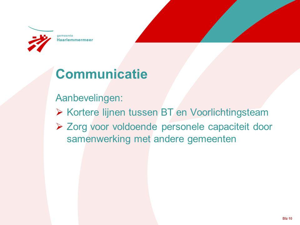Blz 10 Communicatie Aanbevelingen:  Kortere lijnen tussen BT en Voorlichtingsteam  Zorg voor voldoende personele capaciteit door samenwerking met an