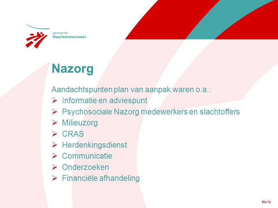 Blz 12 Aandachtspunten plan van aanpak waren o.a.:  Informatie en adviespunt  Psychosociale Nazorg medewerkers en slachtoffers  Milieuzorg  CRAS 