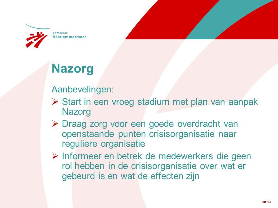 Blz 13 Aanbevelingen:  Start in een vroeg stadium met plan van aanpak Nazorg  Draag zorg voor een goede overdracht van openstaande punten crisisorga