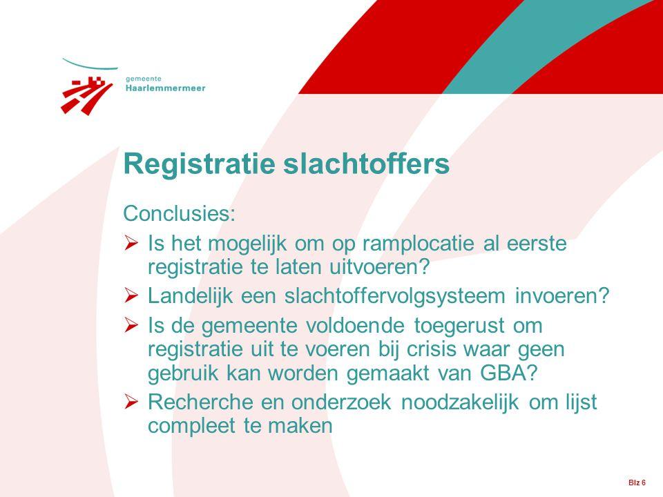 Blz 6 Registratie slachtoffers Conclusies:  Is het mogelijk om op ramplocatie al eerste registratie te laten uitvoeren?  Landelijk een slachtoffervo