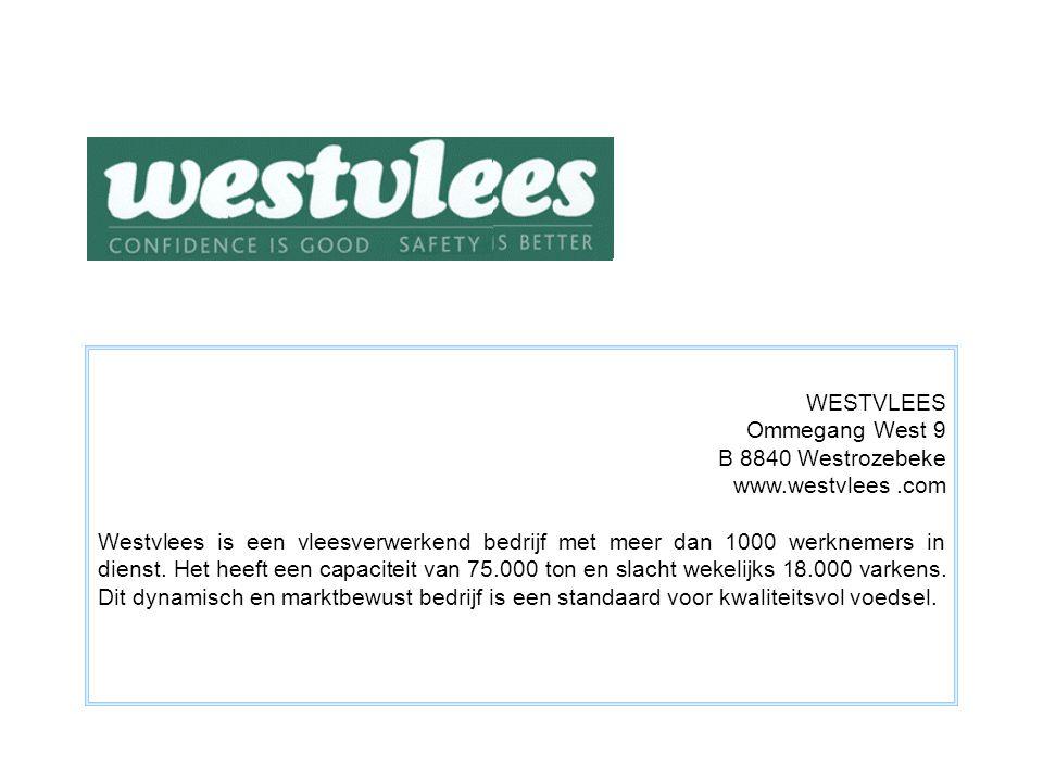 WESTVLEES Ommegang West 9 B 8840 Westrozebeke www.westvlees.com Westvlees is een vleesverwerkend bedrijf met meer dan 1000 werknemers in dienst.