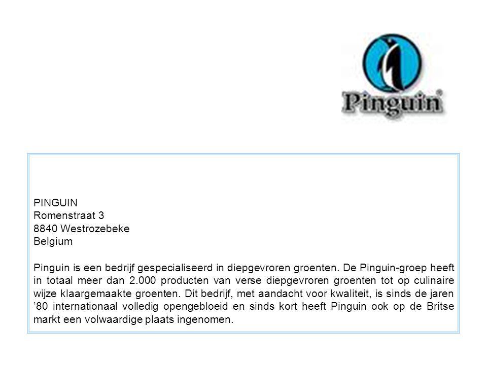PINGUIN Romenstraat 3 8840 Westrozebeke Belgium Pinguin is een bedrijf gespecialiseerd in diepgevroren groenten. De Pinguin-groep heeft in totaal meer