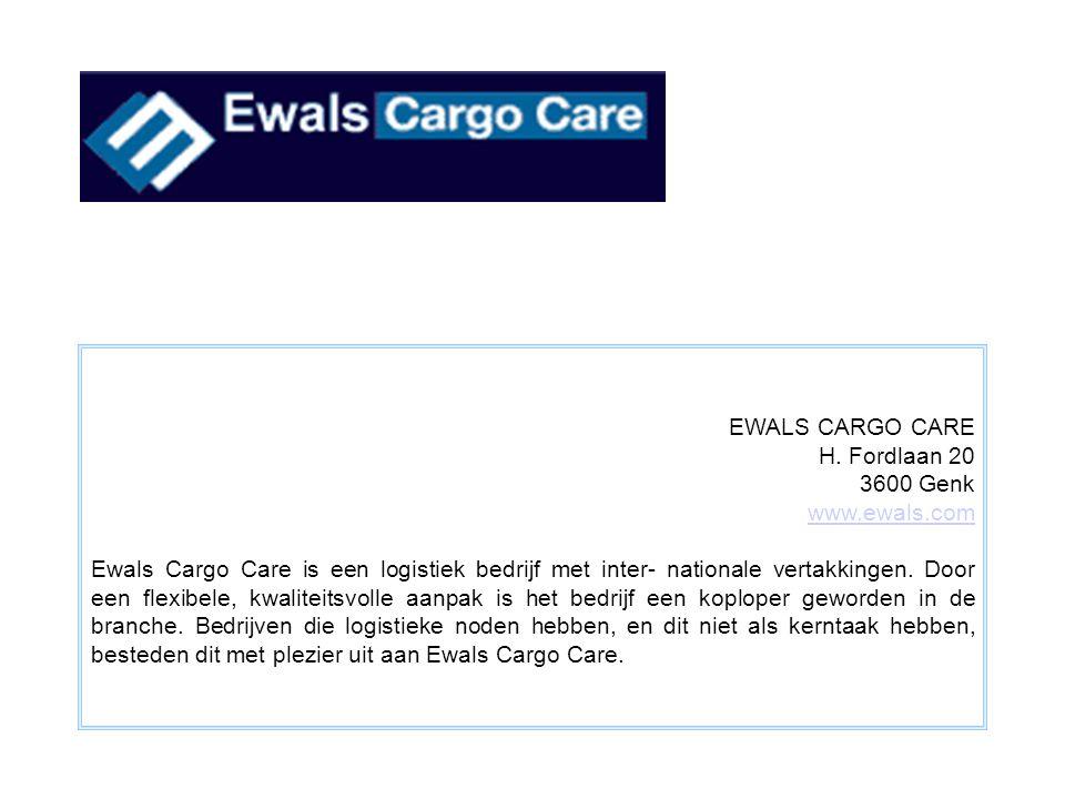 EWALS CARGO CARE H. Fordlaan 20 3600 Genk www.ewals.com Ewals Cargo Care is een logistiek bedrijf met inter- nationale vertakkingen. Door een flexibel
