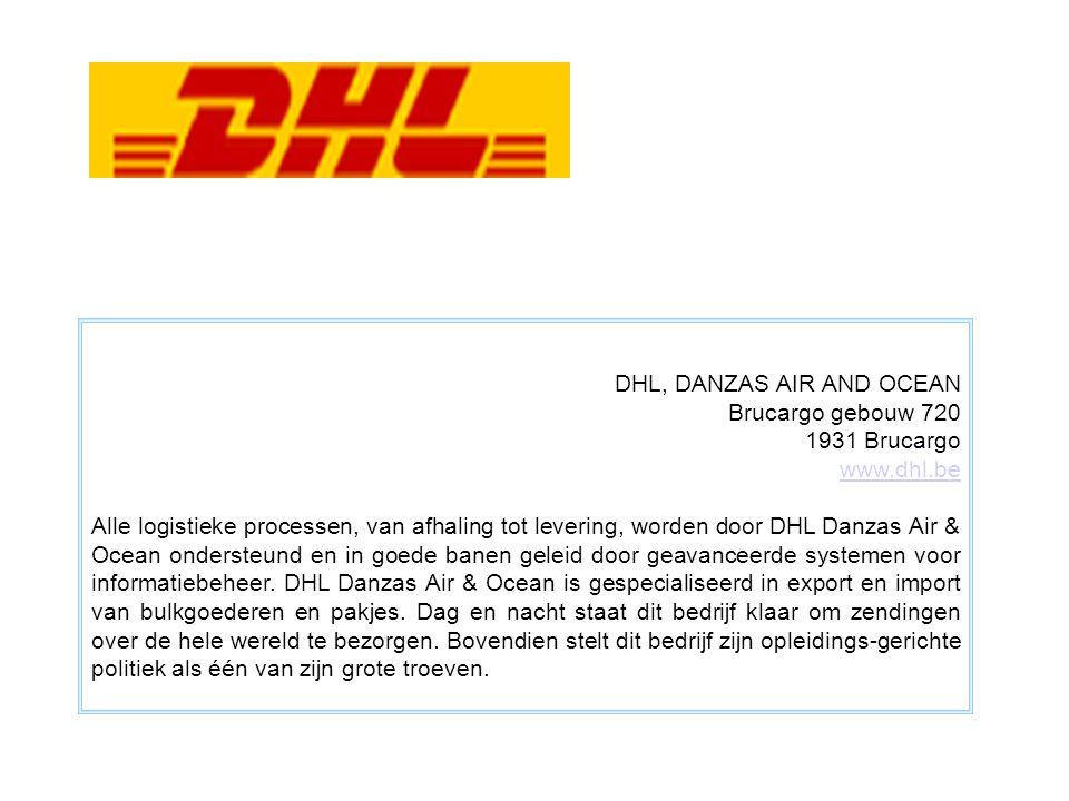 DHL, DANZAS AIR AND OCEAN Brucargo gebouw 720 1931 Brucargo www.dhl.be Alle logistieke processen, van afhaling tot levering, worden door DHL Danzas Air & Ocean ondersteund en in goede banen geleid door geavanceerde systemen voor informatiebeheer.