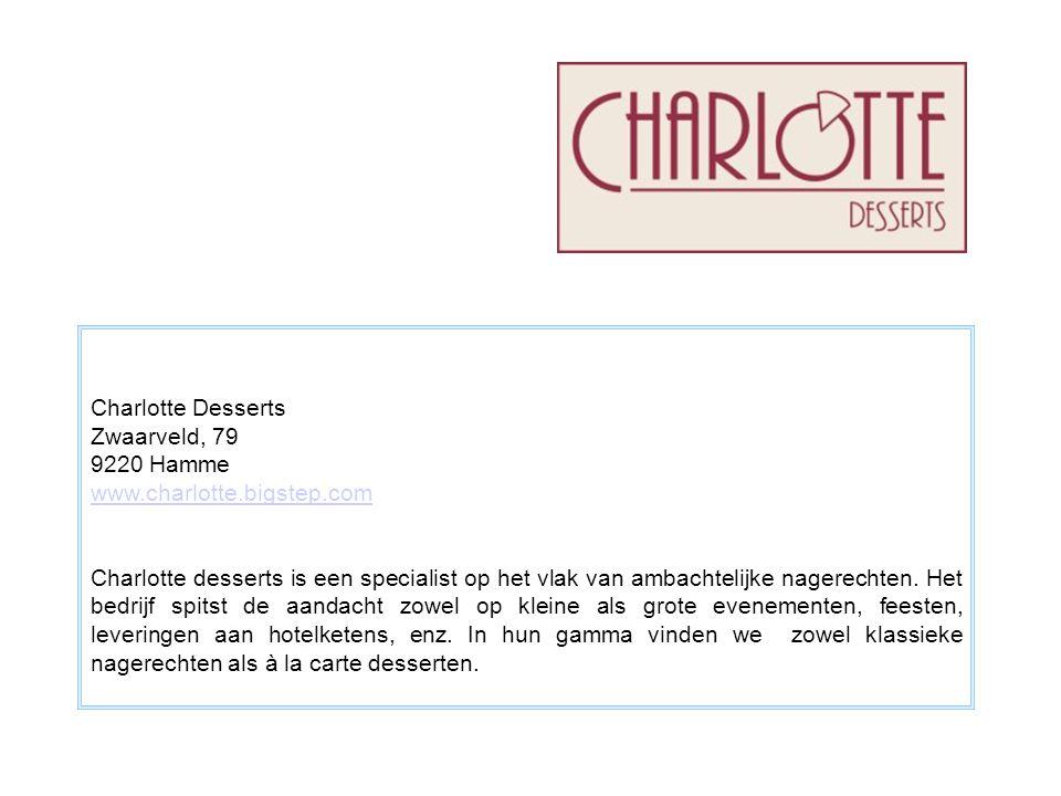 Charlotte Desserts Zwaarveld, 79 9220 Hamme www.charlotte.bigstep.com Charlotte desserts is een specialist op het vlak van ambachtelijke nagerechten.