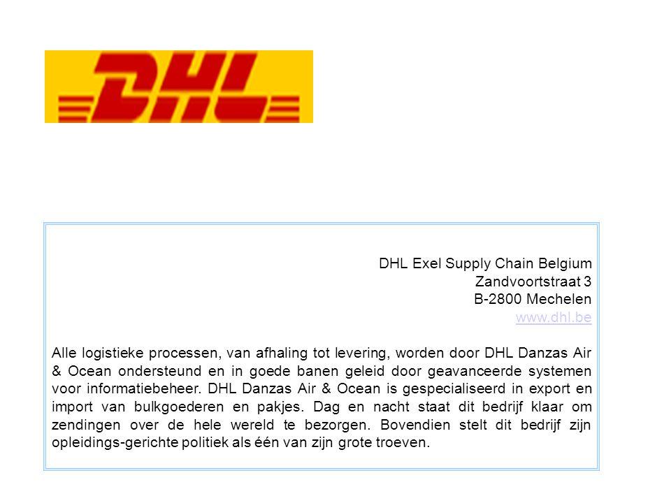 DHL Exel Supply Chain Belgium Zandvoortstraat 3 B-2800 Mechelen www.dhl.be www.dhl.be Alle logistieke processen, van afhaling tot levering, worden door DHL Danzas Air & Ocean ondersteund en in goede banen geleid door geavanceerde systemen voor informatiebeheer.