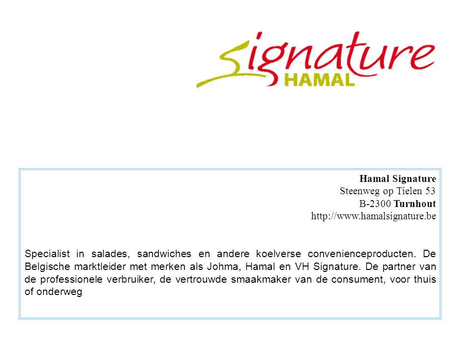 Hamal Signature Steenweg op Tielen 53 B-2300 Turnhout http://www.hamalsignature.be Specialist in salades, sandwiches en andere koelverse convenienceproducten.