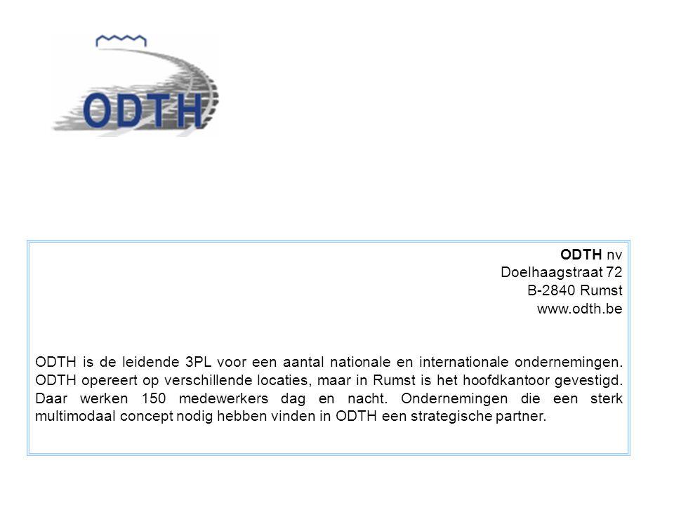 ODTH nv Doelhaagstraat 72 B-2840 Rumst www.odth.be ODTH is de leidende 3PL voor een aantal nationale en internationale ondernemingen. ODTH opereert op