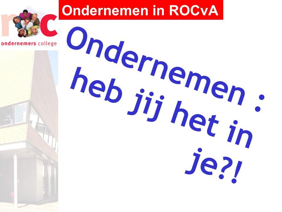 Ondernemen in ROCvA Ondernemen : heb jij het in je?!