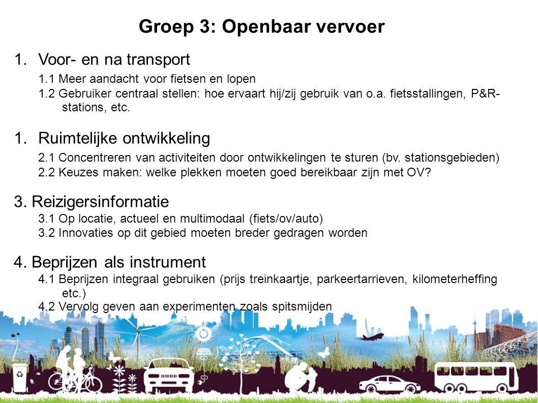 Groep 3: Openbaar vervoer 1.Voor- en na transport 1.1 Meer aandacht voor fietsen en lopen 1.2 Gebruiker centraal stellen: hoe ervaart hij/zij gebruik