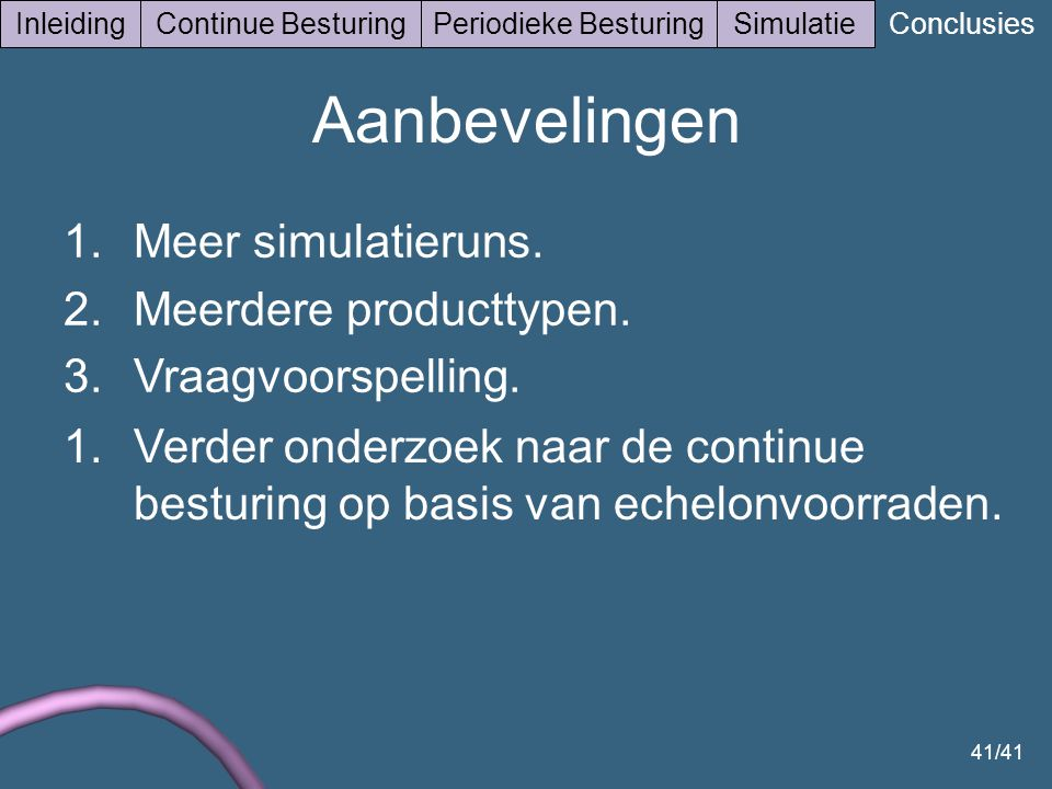 41/41 InleidingContinue BesturingPeriodieke BesturingSimulatie Conclusies 1.Meer simulatieruns.