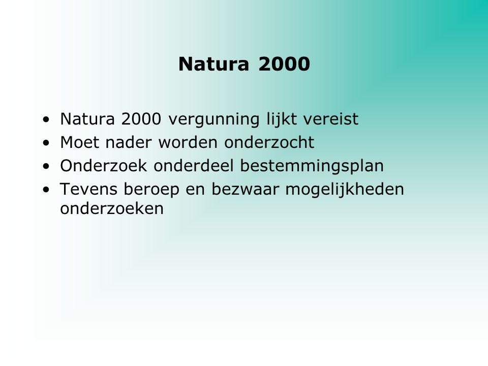 Natura 2000 Natura 2000 vergunning lijkt vereist Moet nader worden onderzocht Onderzoek onderdeel bestemmingsplan Tevens beroep en bezwaar mogelijkhed