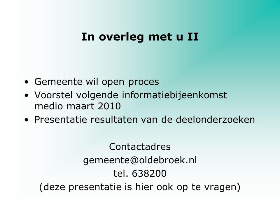 In overleg met u II Gemeente wil open proces Voorstel volgende informatiebijeenkomst medio maart 2010 Presentatie resultaten van de deelonderzoeken Co