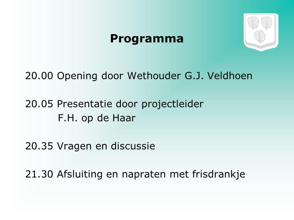 Programma 20.00 Opening door Wethouder G.J. Veldhoen 20.05 Presentatie door projectleider F.H. op de Haar 20.35 Vragen en discussie 21.30 Afsluiting e