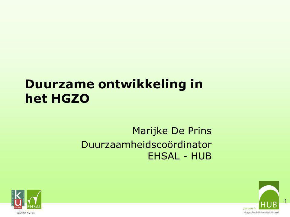 VLEKHO-HONIM 1 Duurzame ontwikkeling in het HGZO Marijke De Prins Duurzaamheidscoördinator EHSAL - HUB