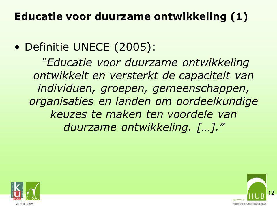 VLEKHO-HONIM 12 Educatie voor duurzame ontwikkeling (1) Definitie UNECE (2005): Educatie voor duurzame ontwikkeling ontwikkelt en versterkt de capaciteit van individuen, groepen, gemeenschappen, organisaties en landen om oordeelkundige keuzes te maken ten voordele van duurzame ontwikkeling.