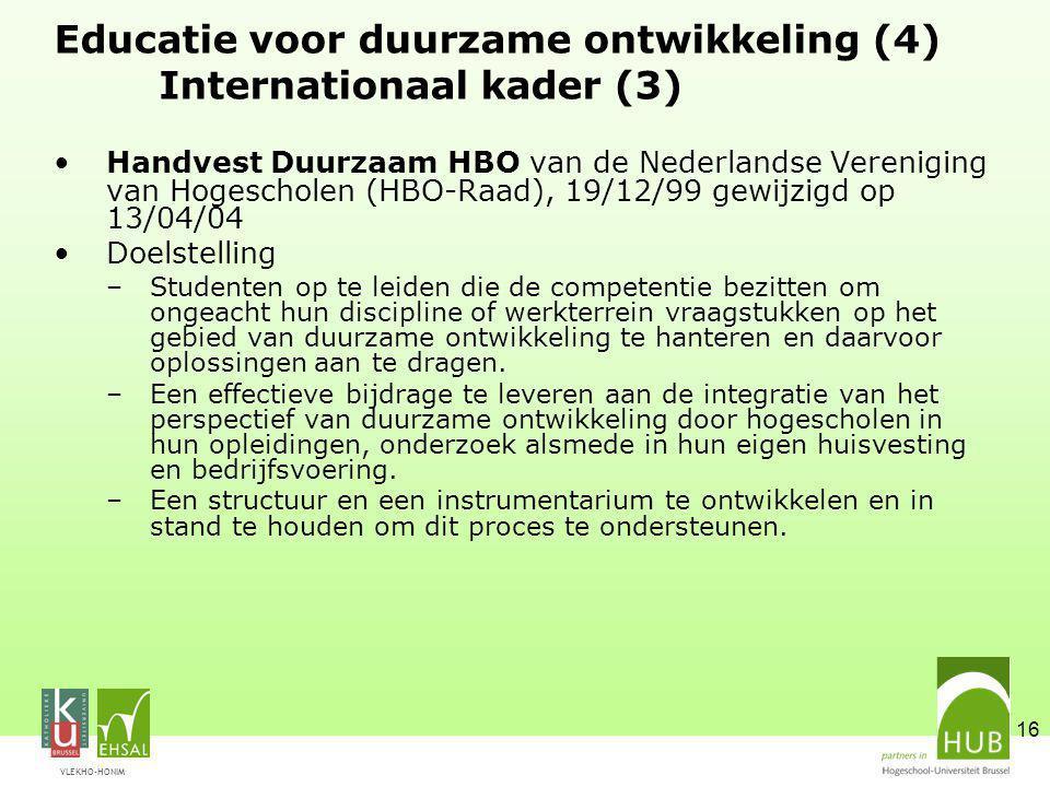 VLEKHO-HONIM 16 Educatie voor duurzame ontwikkeling (4) Internationaal kader (3) Handvest Duurzaam HBO van de Nederlandse Vereniging van Hogescholen (