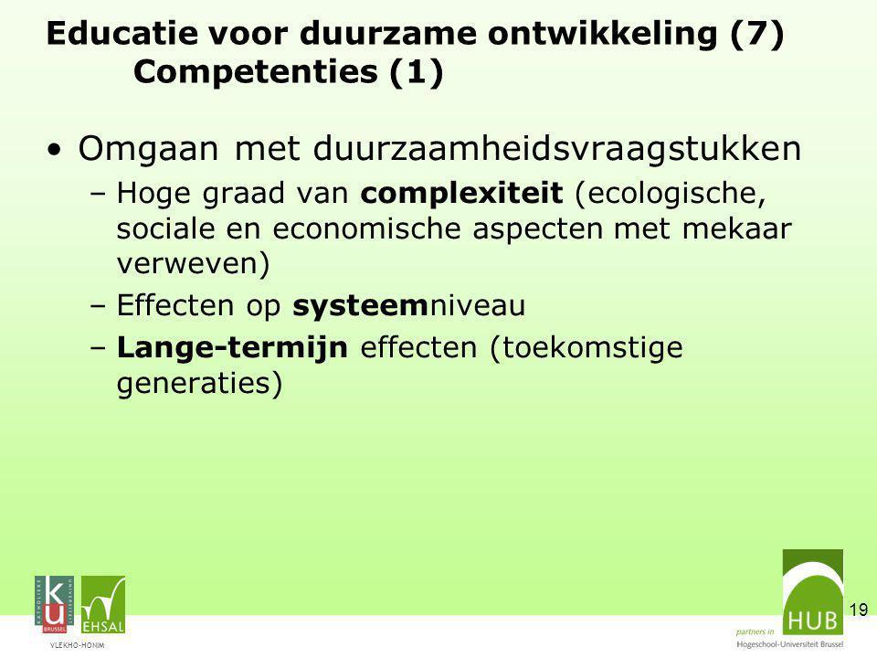 VLEKHO-HONIM 19 Educatie voor duurzame ontwikkeling (7) Competenties (1) Omgaan met duurzaamheidsvraagstukken –Hoge graad van complexiteit (ecologisch