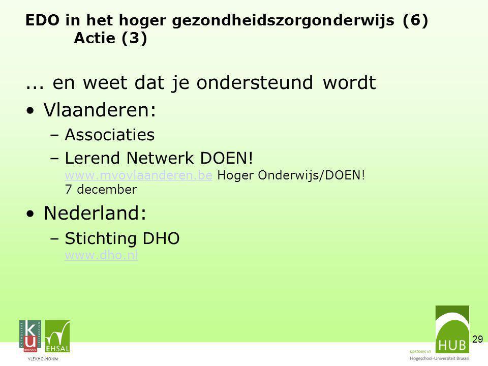 VLEKHO-HONIM 29 EDO in het hoger gezondheidszorgonderwijs (6) Actie (3)... en weet dat je ondersteund wordt Vlaanderen: –Associaties –Lerend Netwerk D