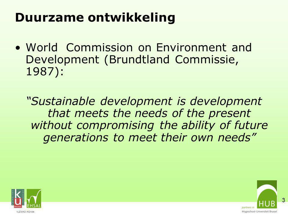 "VLEKHO-HONIM 3 Duurzame ontwikkeling World Commission on Environment and Development (Brundtland Commissie, 1987): ""Sustainable development is develop"