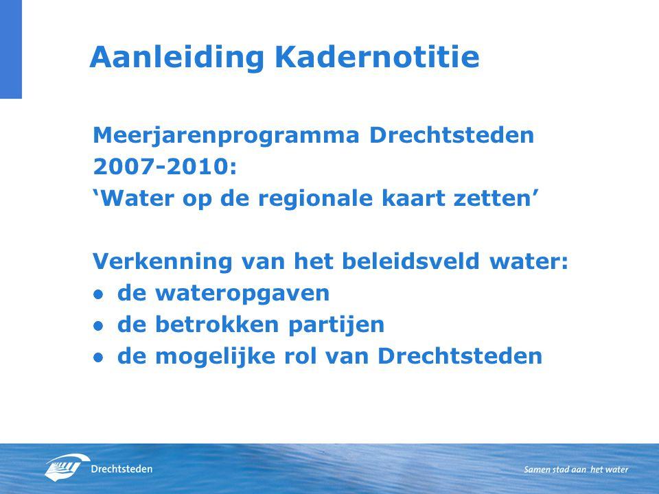 Aanleiding Kadernotitie Meerjarenprogramma Drechtsteden 2007-2010: 'Water op de regionale kaart zetten' Verkenning van het beleidsveld water: de wateropgaven de betrokken partijen de mogelijke rol van Drechtsteden