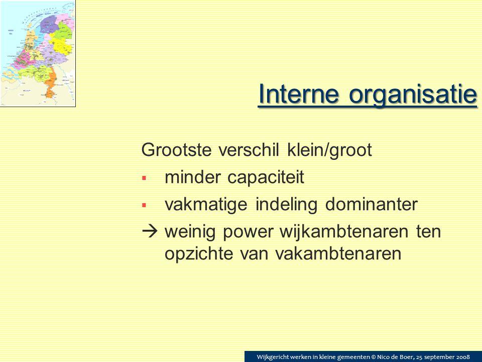 Interne organisatie Grootste verschil klein/groot  minder capaciteit  vakmatige indeling dominanter  weinig power wijkambtenaren ten opzichte van v