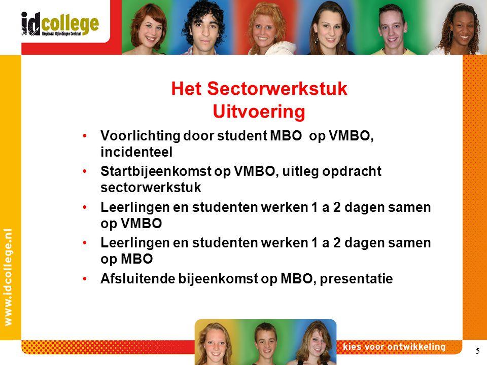 5 Het Sectorwerkstuk Uitvoering Voorlichting door student MBO op VMBO, incidenteel Startbijeenkomst op VMBO, uitleg opdracht sectorwerkstuk Leerlingen