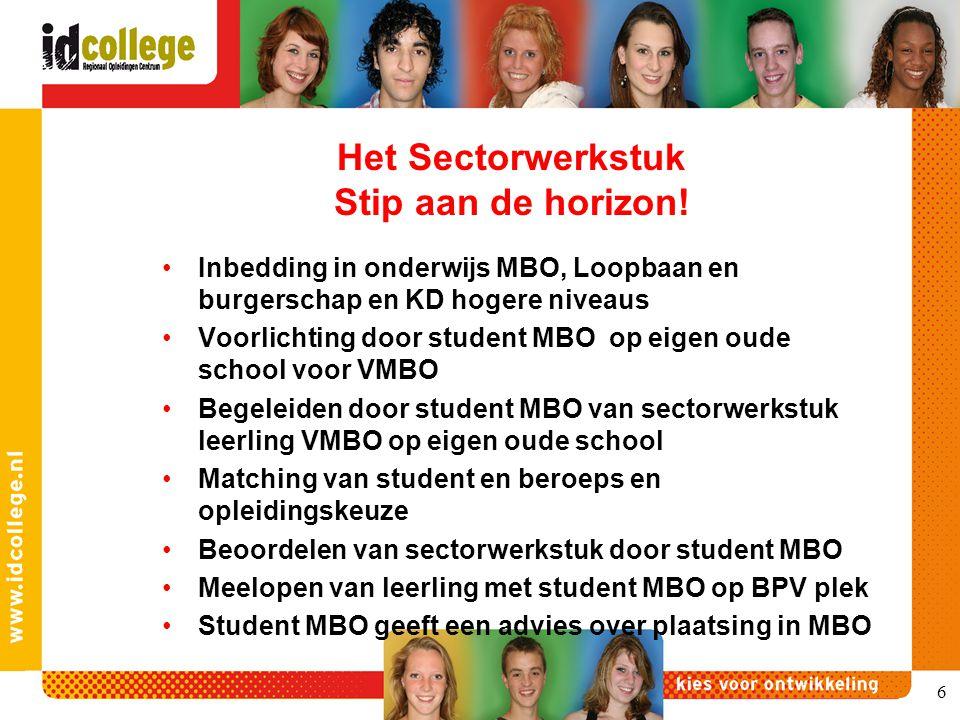 6 Het Sectorwerkstuk Stip aan de horizon! Inbedding in onderwijs MBO, Loopbaan en burgerschap en KD hogere niveaus Voorlichting door student MBO op ei