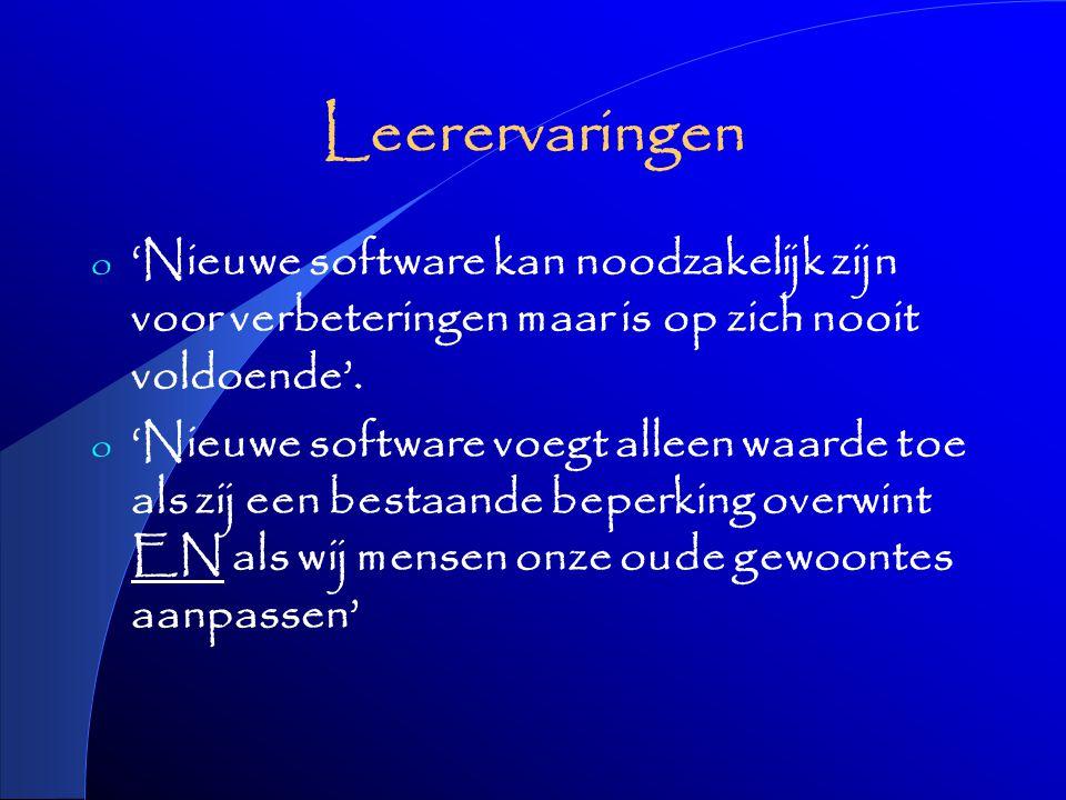 Leerervaringen o 'Nieuwe software kan noodzakelijk zijn voor verbeteringen maar is op zich nooit voldoende'.