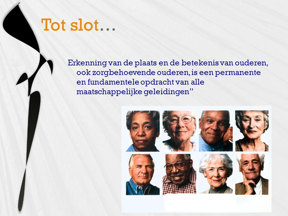 Erkenning van de plaats en de betekenis van ouderen, ook zorgbehoevende ouderen, is een permanente en fundamentele opdracht van alle maatschappelijke geleidingen