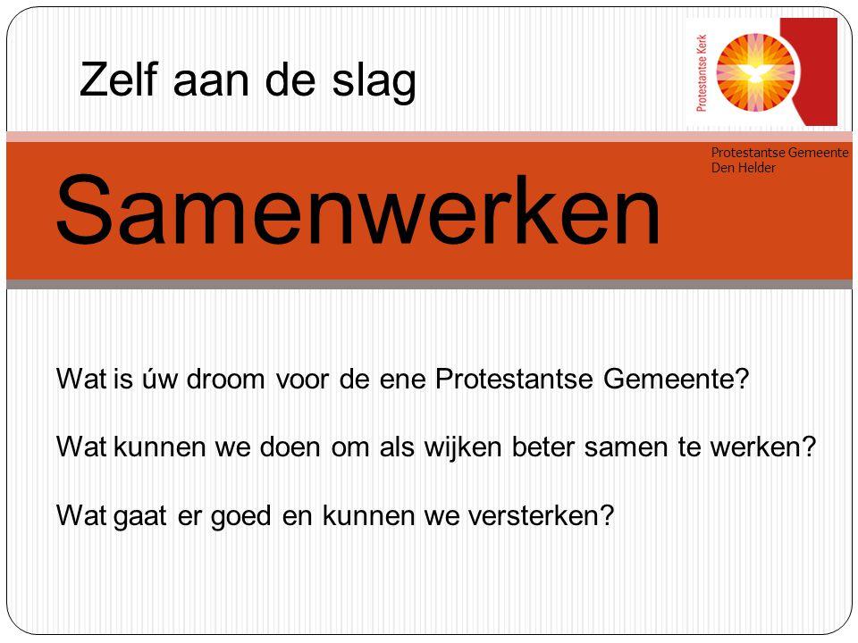 Protestantse Gemeente Den Helder Samenwerken Wat is úw droom voor de ene Protestantse Gemeente? Wat kunnen we doen om als wijken beter samen te werken