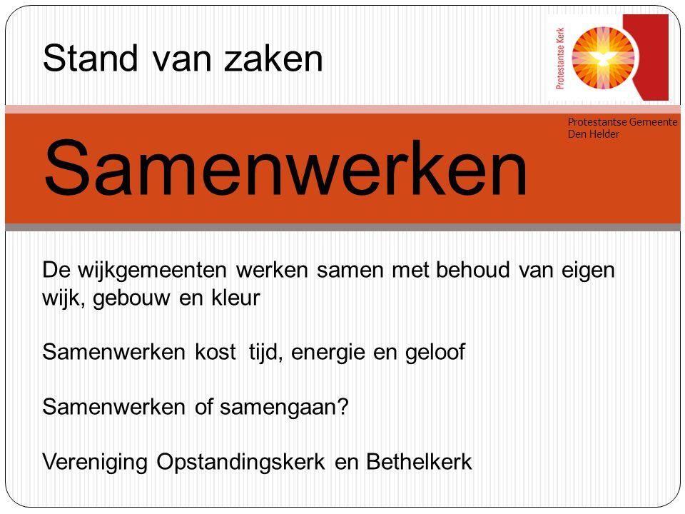 Protestantse Gemeente Den Helder Stand van zaken Samenwerken De wijkgemeenten werken samen met behoud van eigen wijk, gebouw en kleur Samenwerken kost